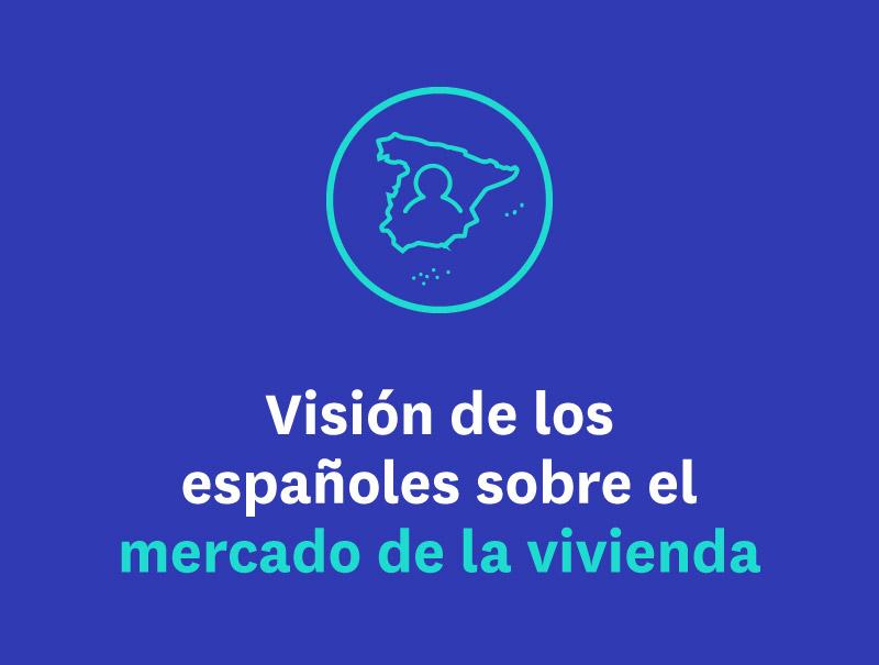 Visión de los españoles sobre el mercado de la vivienda